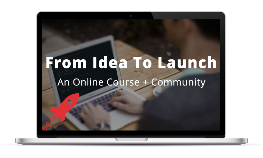 From Idea To Launch – An Online Course + Community